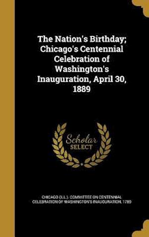 Bog, hardback The Nation's Birthday; Chicago's Centennial Celebration of Washington's Inauguration, April 30, 1889