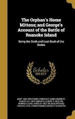 The Orphan's Home Mittens; And George's Account of the Battle of Roanoke Island af Phineas F. Annin, Aunt 1822-1894 Fanny