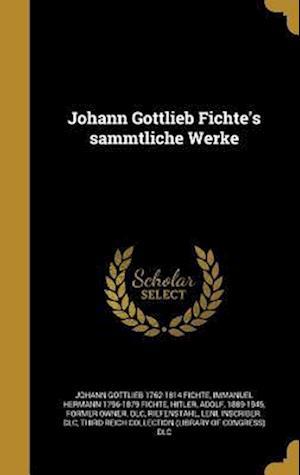 Bog, hardback Johann Gottlieb Fichte's Sa Mmtliche Werke af Johann Gottlieb 1762-1814 Fichte, Immanuel Hermann 1796-1879 Fichte