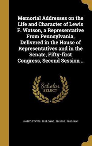 Bog, hardback Memorial Addresses on the Life and Character of Lewis F. Watson, a Representative from Pennsylvania, Delivered in the House of Representatives and in