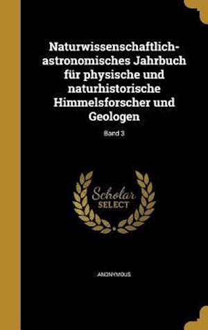 Bog, hardback Naturwissenschaftlich-Astronomisches Jahrbuch Fur Physische Und Naturhistorische Himmelsforscher Und Geologen; Band 3