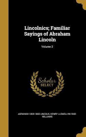 Bog, hardback Lincolnics; Familiar Sayings of Abraham Lincoln; Volume 2 af Henry Llewellyn 1842- Williams, Abraham 1809-1865 Lincoln