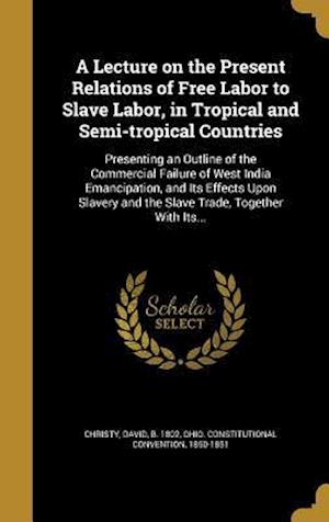Bog, hardback A   Lecture on the Present Relations of Free Labor to Slave Labor, in Tropical and Semi-Tropical Countries