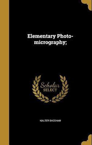 Bog, hardback Elementary Photo-Micrography; af Walter Bagshaw