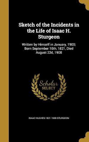 Bog, hardback Sketch of the Incidents in the Life of Isaac H. Sturgeon af Isaac Hughes 1821-1908 Sturgeon