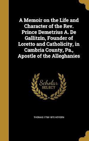 Bog, hardback A   Memoir on the Life and Character of the REV. Prince Demetrius A. de Gallitzin, Founder of Loretto and Catholicity, in Cambria County, Pa., Apostle af Thomas 1798-1870 Heyden