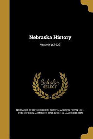 Nebraska History; Volume Yr.1922 af Addison Erwin 1861-1943 Sheldon, James Lee 1891- Sellers