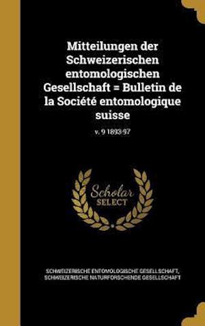 Bog, hardback Mitteilungen Der Schweizerischen Entomologischen Gesellschaft = Bulletin de La Societe Entomologique Suisse; V. 9 1893-97