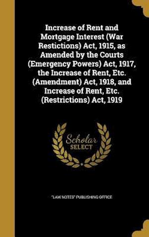 Bog, hardback Increase of Rent and Mortgage Interest (War Restictions) ACT, 1915, as Amended by the Courts (Emergency Powers) ACT, 1917, the Increase of Rent, Etc.