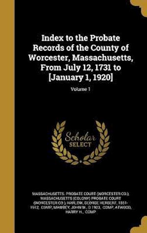Bog, hardback Index to the Probate Records of the County of Worcester, Massachusetts, from July 12, 1731 to [January 1, 1920]; Volume 1