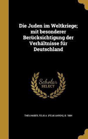 Bog, hardback Die Juden Im Weltkriege; Mit Besonderer Berucksichtigung Der Verhaltnisse Fur Deutschland