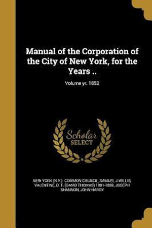Bog, paperback Manual of the Corporation of the City of New York, for the Years ..; Volume Yr. 1852 af Samuel J. Willis
