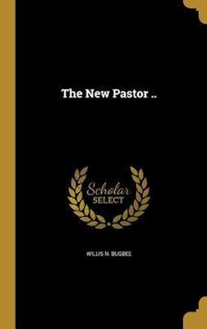 Bog, hardback The New Pastor .. af Willis N. Bugbee