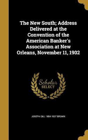 Bog, hardback The New South; Address Delivered at the Convention of the American Banker's Association at New Orleans, November 11, 1902 af Joseph Gill 1854-1927 Brown