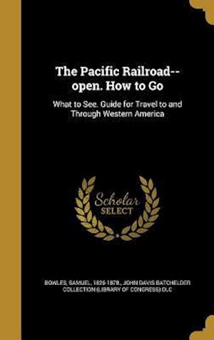 Bog, hardback The Pacific Railroad--Open. How to Go