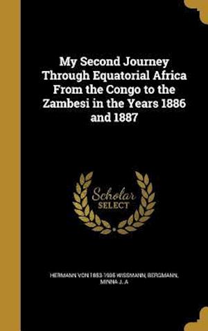 Bog, hardback My Second Journey Through Equatorial Africa from the Congo to the Zambesi in the Years 1886 and 1887 af Hermann Von 1853-1905 Wissmann