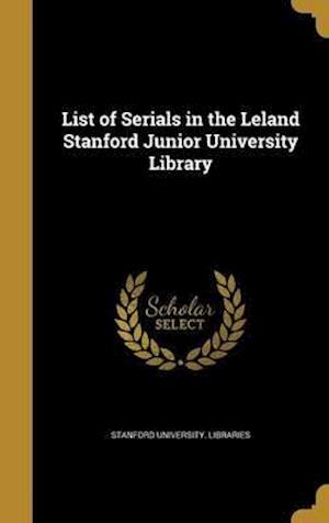 Bog, hardback List of Serials in the Leland Stanford Junior University Library