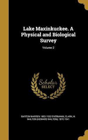 Bog, hardback Lake Maxinkuckee. a Physical and Biological Survey; Volume 2 af Barton Warren 1853-1932 Evermann