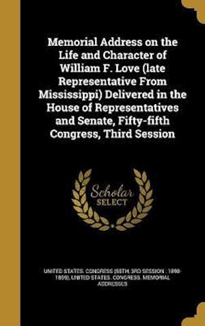 Bog, hardback Memorial Address on the Life and Character of William F. Love (Late Representative from Mississippi) Delivered in the House of Representatives and Sen