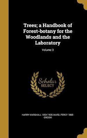 Bog, hardback Trees; A Handbook of Forest-Botany for the Woodlands and the Laboratory; Volume 3 af Harry Marshall 1854-1906 Ward, Percy 1865- Groom