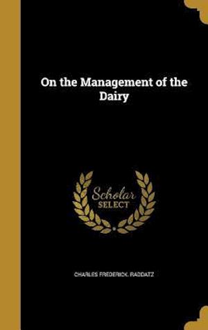 Bog, hardback On the Management of the Dairy af Charles Frederick Raddatz