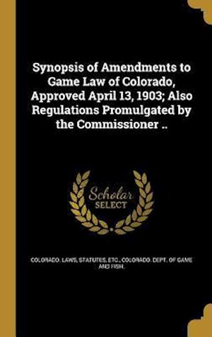Bog, hardback Synopsis of Amendments to Game Law of Colorado, Approved April 13, 1903; Also Regulations Promulgated by the Commissioner ..