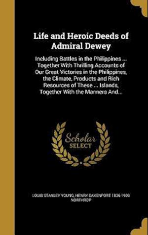 Bog, hardback Life and Heroic Deeds of Admiral Dewey af Louis Stanley Young, Henry Davenport 1836-1909 Northrop