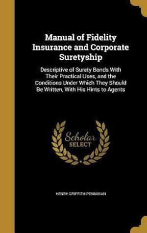 Bog, hardback Manual of Fidelity Insurance and Corporate Suretyship af Henry Griffith Penniman