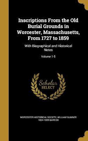 Bog, hardback Inscriptions from the Old Burial Grounds in Worcester, Massachusetts, from 1727 to 1859 af William Sumner 1824-1899 Barton