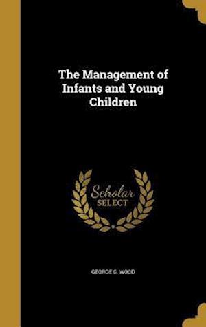 Bog, hardback The Management of Infants and Young Children af George G. Wood