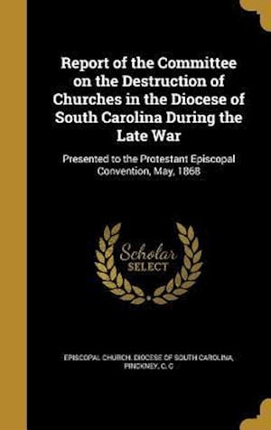 Bog, hardback Report of the Committee on the Destruction of Churches in the Diocese of South Carolina During the Late War