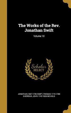 Bog, hardback The Works of the REV. Jonathan Swift; Volume 18 af Jonathan 1667-1745 Swift, Thomas 1719-1788 Sheridan, John 1745-1826 Nichols