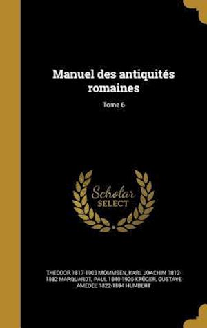 Bog, hardback Manuel Des Antiquites Romaines; Tome 6 af Theodor 1817-1903 Mommsen, Paul 1840-1926 Kruger, Karl Joachim 1812-1882 Marquardt