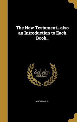 Bog, hardback The New Testament...Also an Introduction to Each Book..