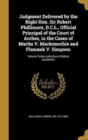 Bog, hardback Judgment Delivered by the Right Hon. Sir Robert Phillimore, D.C.L., Official Principal of the Court of Arches, in the Cases of Martin V. Mackonochie a