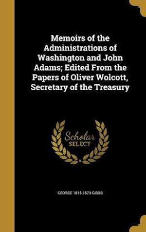 Bog, hardback Memoirs of the Administrations of Washington and John Adams; Edited from the Papers of Oliver Wolcott, Secretary of the Treasury af George 1815-1873 Gibbs