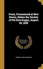 Poem, Pronounced at New Haven, Before the Society of Phi Beta Kappa, August 20, 1839 af Grenville 1799-1841 Mellen