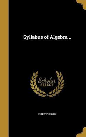 Bog, hardback Syllabus of Algebra .. af Henry Pearson