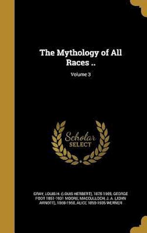 Bog, hardback The Mythology of All Races ..; Volume 3 af George Foot 1851-1931 Moore