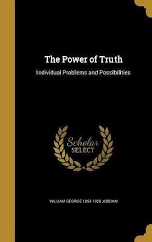 The Power of Truth af William George 1864-1928 Jordan