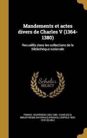Bog, hardback Mandements Et Actes Divers de Charles V (1364-1380) af Leopold 1826-1910 Delisle