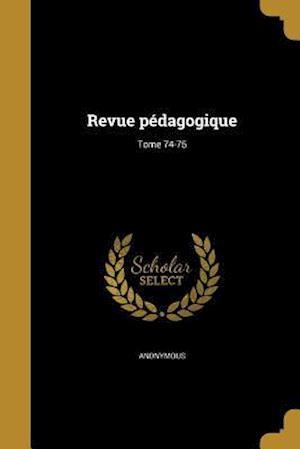 Bog, paperback Revue Pedagogique; Tome 74-75