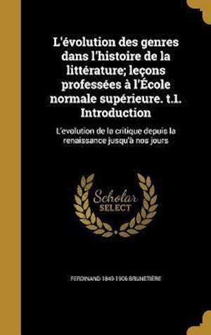 Bog, hardback L'Evolution Des Genres Dans L'Histoire de La Litterature; Lecons Professees A L'Ecole Normale Superieure. T.1. Introduction af Ferdinand 1849-1906 Brunetiere