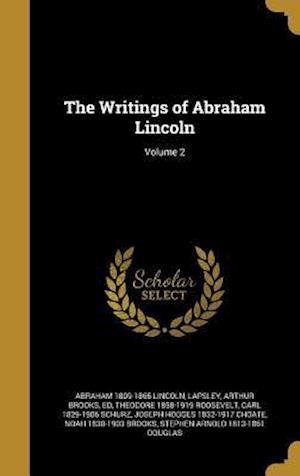 Bog, hardback The Writings of Abraham Lincoln; Volume 2 af Theodore 1858-1919 Roosevelt, Abraham 1809-1865 Lincoln
