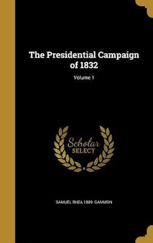 The Presidential Campaign of 1832; Volume 1 af Samuel Rhea 1889- Gammon