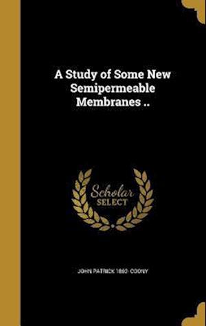 Bog, hardback A Study of Some New Semipermeable Membranes .. af John Patrick 1862- Coony