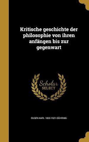 Bog, hardback Kritische Geschichte Der Philosophie Von Ihren Anfangen Bis Zur Gegenwart af Eugen Karl 1833-1921 Duhring