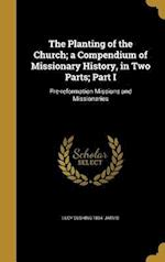 The Planting of the Church; A Compendium of Missionary History, in Two Parts; Part I af Lucy Cushing 1864- Jarvis