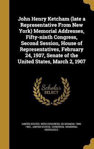 Bog, hardback John Henry Ketcham (Late a Representative from New York) Memorial Addresses, Fifty-Ninth Congress, Second Session, House of Representatives, February
