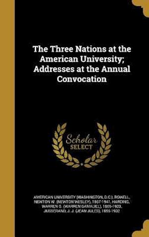 Bog, hardback The Three Nations at the American University; Addresses at the Annual Convocation